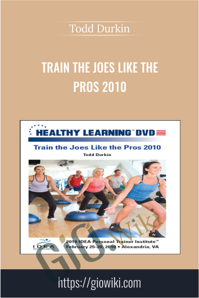 Train the Joes Like the Pros 2010 - Todd Durkin