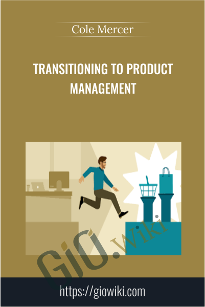 Transitioning to Product Management - Cole Mercer