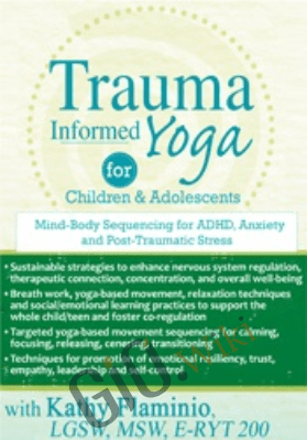 Trauma-Informed Yoga for Children and Adolescents: Mind-Body Sequencing for ADHD, Anxiety and Post-Traumatic Stress - Kathy Flaminio