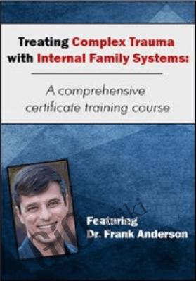 Treating Complex Trauma with Internal Family Systems: A comprehensive certificate training course - Frank G. Anderson