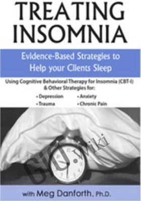 Treating Insomnia: Evidence-Based Strategies to Help Your Clients Sleep - Meg Danforth