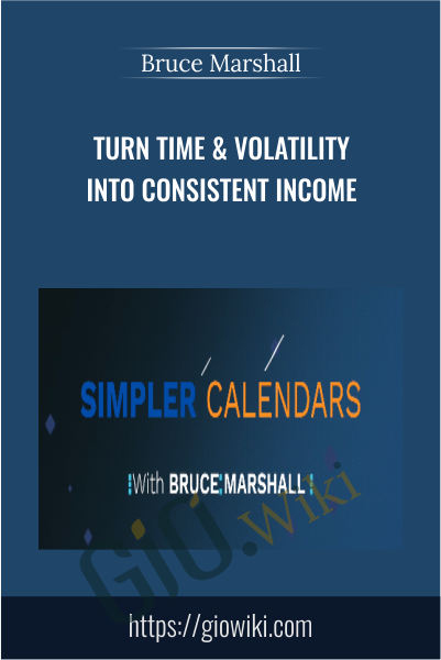 Turn Time & Volatility Into Consistent Income - Bruce Marshall