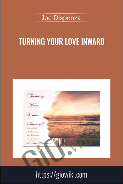Turning Your Love Inward - Joe Dispenza