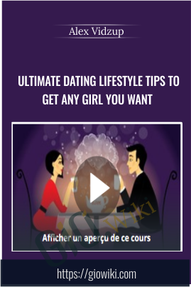 Ultimate Dating lifestyle Tips To Get Any Girl You Want - Alex Vidzup