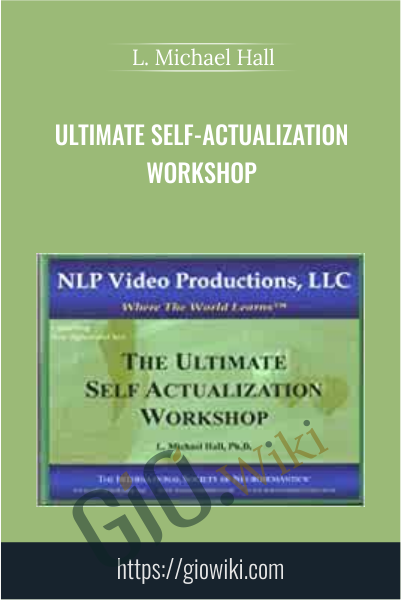 Ultimate Self-Actualization Workshop - L. Michael Hall