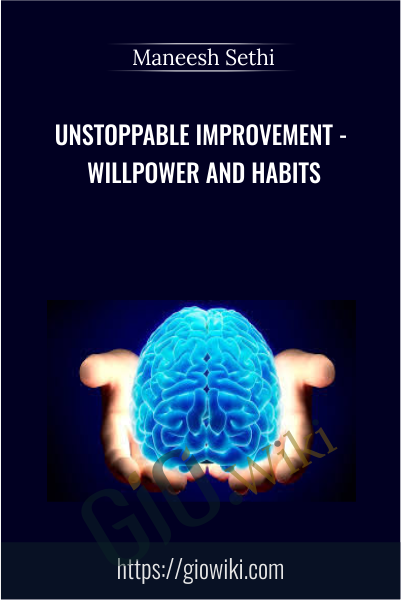 Unstoppable Improvement - Willpower and Habits - Maneesh Sethi