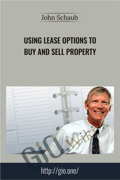 Using Lease Options to Buy and Sell Property - John Schaub