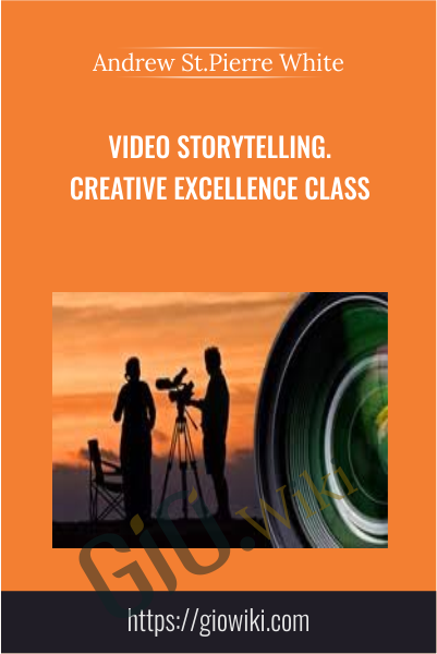 VIDEO STORYTELLING Creative Excellence Class - Andrew St.Pierre White