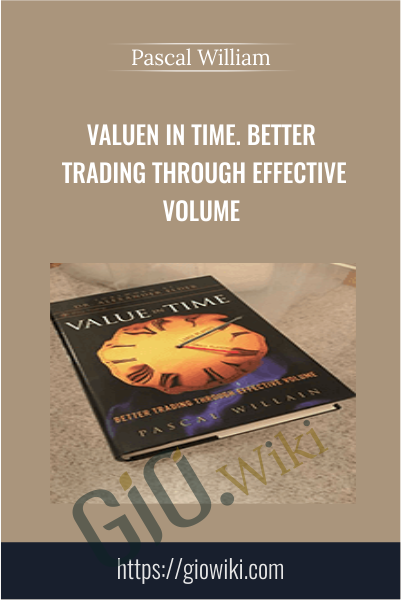 Valuen in Time. Better Trading Through Effective Volume - Pascal William