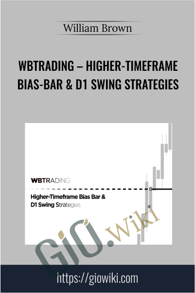 WBTrading – Higher-Timeframe Bias-Bar & D1 Swing Strategies - William Brown
