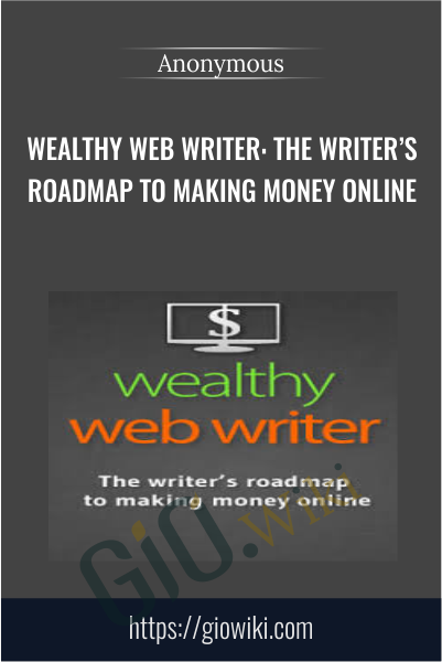 Wealthy Web Writer: The Writer's Roadmap to Making Money Online