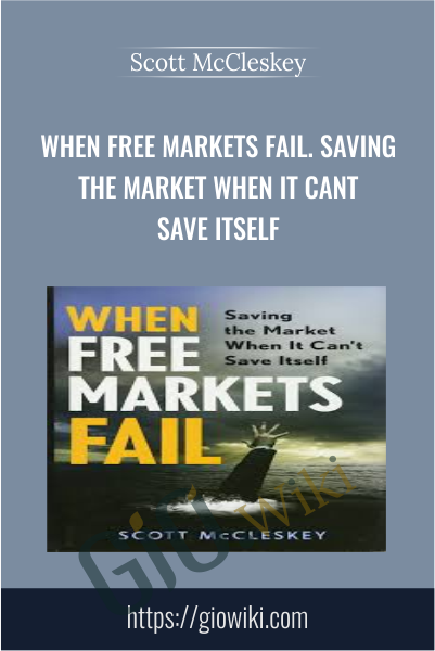 When Free Markets Fail. Saving the Market When It Cant Save Itself - Scott McCleskey