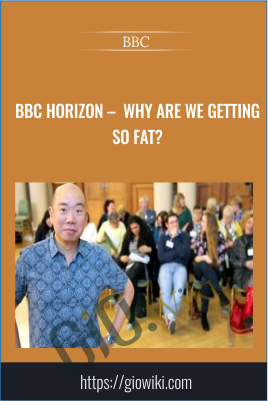 BBC Horizon -  Why Are We Getting So Fat? - BBC