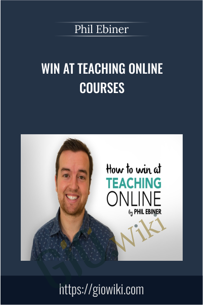 Win at Teaching Online Courses - Phil Ebiner