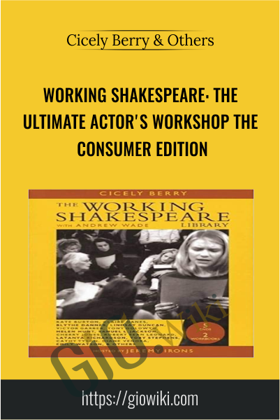 Working Shakespeare: The Ultimate Actor's Workshop The Consumer Edition - Cicely Berry & Others