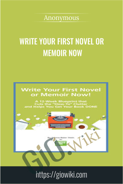 Write Your First Novel or Memoir Now