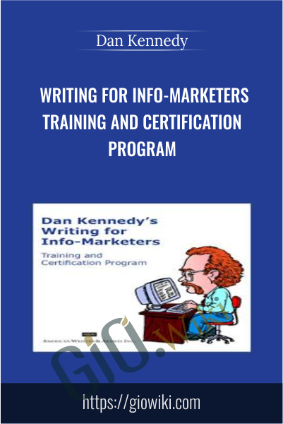 Writing for Info-Marketers Training and Certification Program - Dan Kennedy