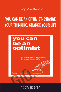 You Can Be an Optimist: Change Your Thinking, Change Your Life – Lucy MacDonald
