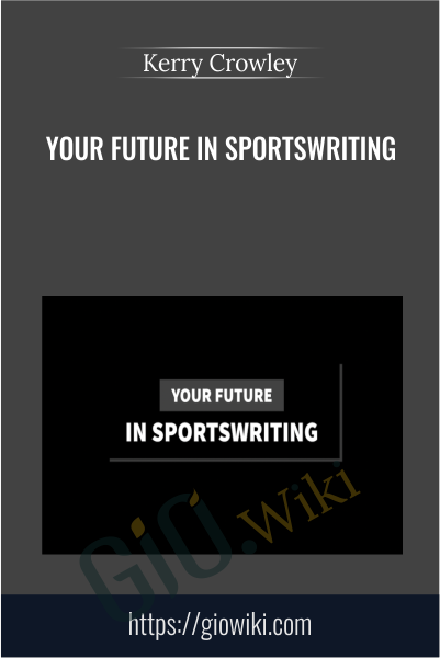 Your Future in Sportswriting - Kerry Crowley