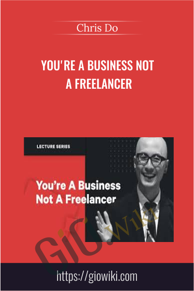 You're a Business Not a Freelancer - Chris Do