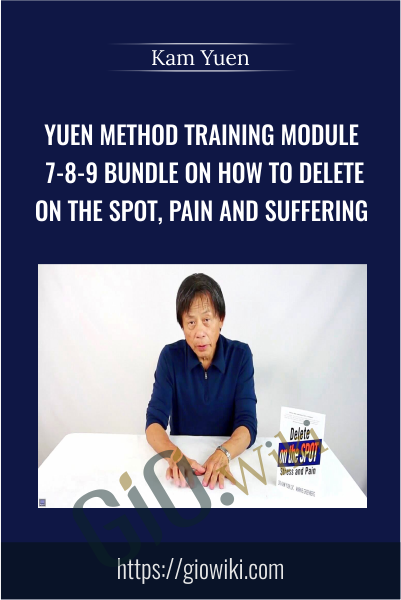 Yuen Method Training Module 7-8-9 Bundle on How to Delete on the Spot, Pain and Suffering - Kam Yuen