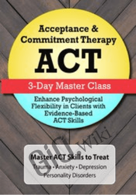 Acceptance & Commitment Therapy (ACT) Master Class: Enhance Psychological Flexibility in Clients with Acceptance & Commitment Therapy (ACT) - Jennifer L. Patterson