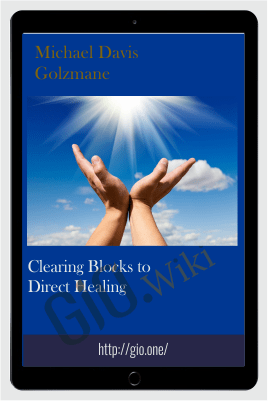 Clearing Blocks to Direct Healing - Michael Davis Golzmane