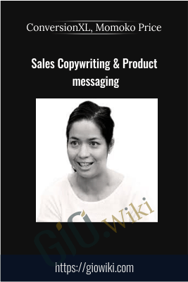 Sales Copywriting & Product messaging - ConversionXL, Momoko Price