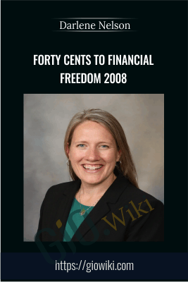 Forty Cents to Financial Freedom 2008 - Darlene Nelson