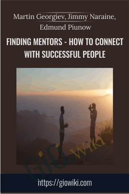 Finding Mentors - How To Connect With Successful People - Martin Georgiev, Jimmy Naraine, Edmund Piunow
