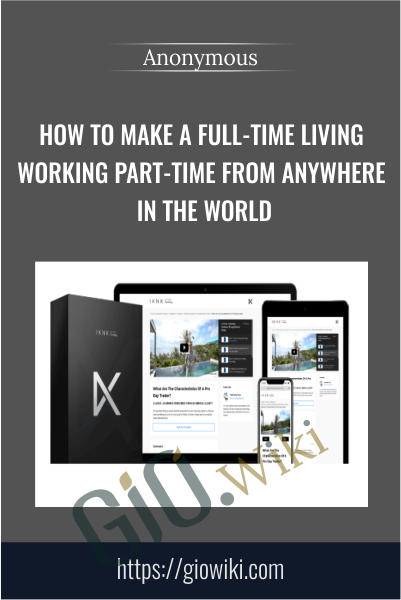 How To Make A Full-Time Living Working Part-Time From Anywhere In the World
