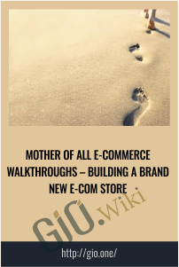 Mother of All E-Commerce Walkthroughs – Building a Brand New e-Com Store