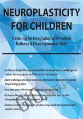 Neuroplasticity for Children: Rewiring for Integration of Primitive Reflexes & Developmental Skills - Karen Pryor
