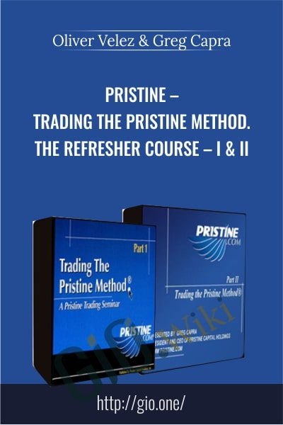 Pristine –  Trading the Pristine Method. The Refresher Course – I & II - Oliver Velez & Greg Capra