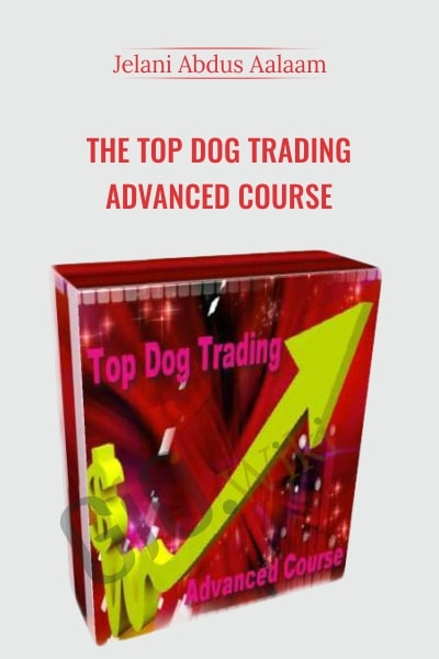The Top Dog Trading Advanced Course - Jelani Alxlux Aalaam