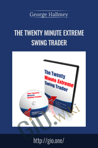 The Twenty Minute Extreme Swing Trader - George Hallmey