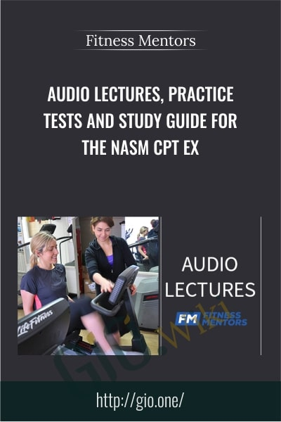 Audio Lectures, Practice Tests and Study Guide for the NASM CPT Ex - Fitness Mentors