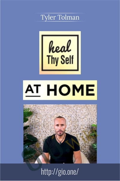 Heal Thy Self @ Home - Tyler Tolman
