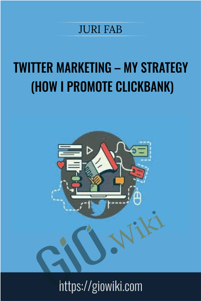 Twitter marketing – my strategy (How I promote ClickBank) - Juri Fab