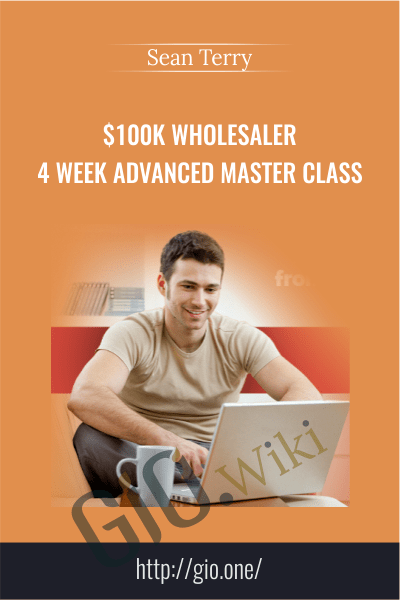 $100K Wholesaler 4 Week Advanced Master Class – Sean Terry