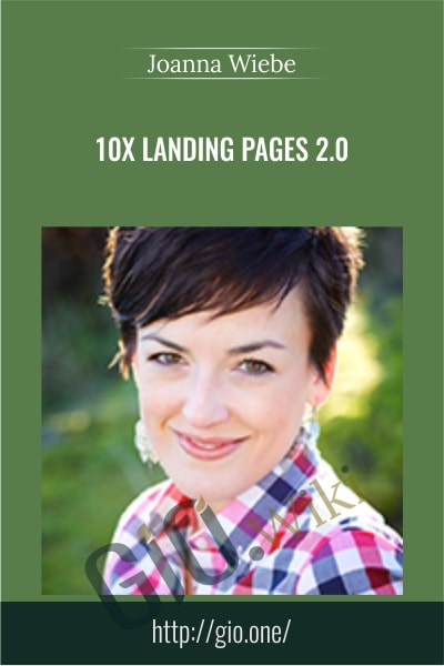 10x Landing Pages 2.0 - Joanna Wiebe