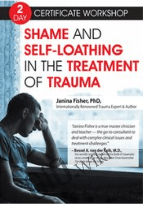 2-Day Certificate Workshop: Shame and Self-Loathing in the Treatment of Trauma - Janina Fisher