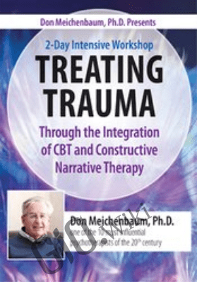 Don Meichenbaum, Ph.D. Presents: 2 Day Intensive Workshop: Treating Trauma Through the Integration of CBT and Constructive Narrative Therapy - Donald Meichenbaum