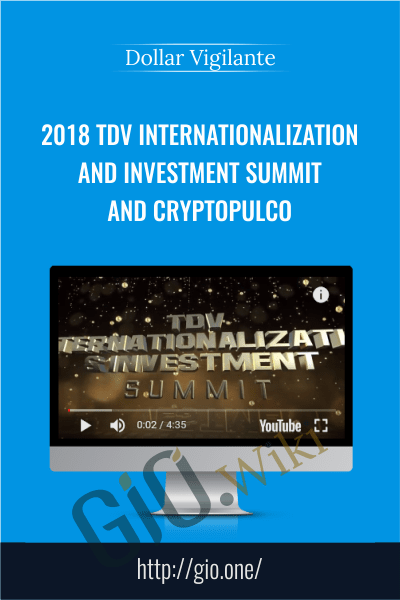 2018 TDV Internationalization and Investment Summit and Cryptopulco - Dollar Vigilante