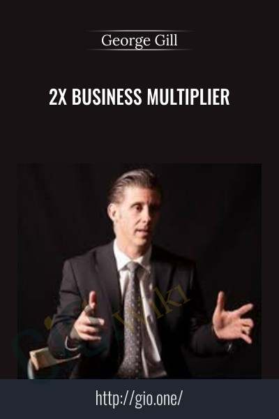 2X Business Multiplier - George Gill