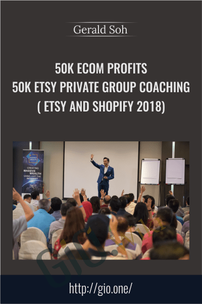 50K eCom Profits - 50K Etsy Private Group Coaching ( Etsy and Shopify 2018) - Gerald Soh