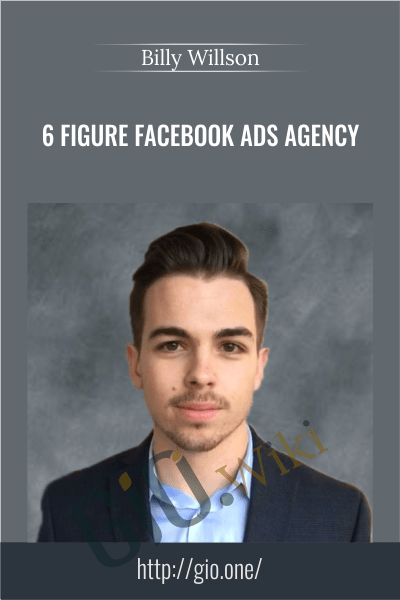 6 Figure Facebook Ads Agency - Billy Willson