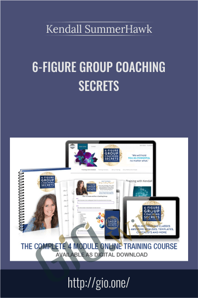 6-Figure Group Coaching Secrets - Kendall SummerHawk