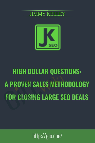 High Dollar Questions A Proven Sales Methodology for Closing Large SEO Deals