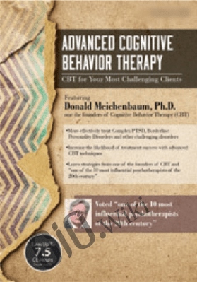 Advanced Cognitive Behavior Therapy: CBT for Your Most Challenging Clients - Donald Meichenbaum
